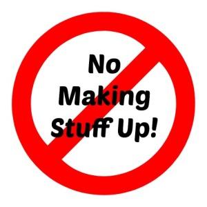 No Making Stuff Up Sign